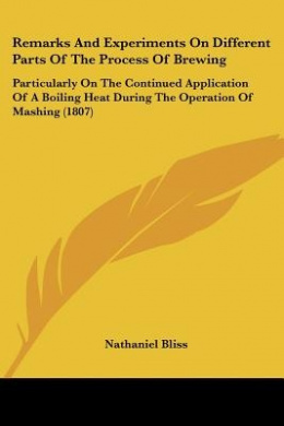 Remarks and Experiments on Different Parts of the Process of Brewing: Particularly on the Continued Application of a Boiling Heat During the Operation of Mashing (1807)