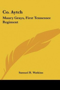 Co. Aytch: Maury Grays, First Tennessee Regiment