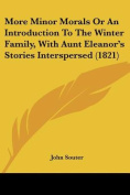 More Minor Morals or an Introduction to the Winter Family, with Aunt Eleanor's Stories Interspersed