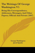 The Writings of George Washington V5