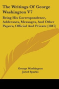 The Writings of George Washington V7