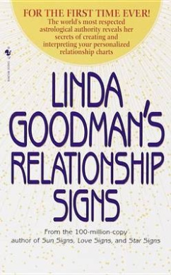 Linda Goodman's Relationship Signs: The World's Most Respected Astrological Authority Reveals Her Secrets of Creating and Interpreting Your Personaliz