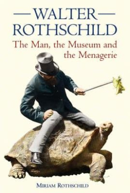 The Walter Rothschild: The Man, the Museum and the Menagerie