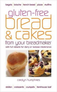 Gluten-free Bread and Cakes: With Full Details for Dairy or Lactose Intolerance
