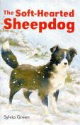 The Soft Hearted Sheep Dog