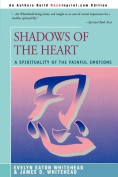 Shadows of the Heart:A Spirituality of the Painful Emotions