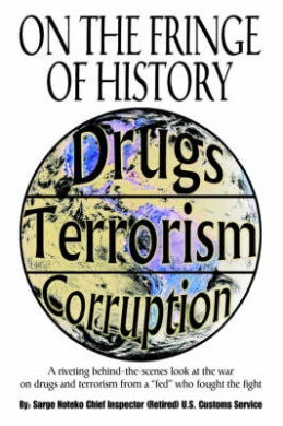 On the Fringe of History: A Riveting Behind-The-Scenes Look at the War on Drugs and Terrorism from a Fed Who Fought the Fight