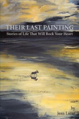 Their Last Painting: Stories of Life That Will Rock Your Heart