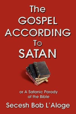The Gospel According to Satan: or A Satanic Parody of the Bible