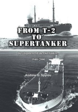 From T-2 to Supertanker: Development of the Oil Tanker, 1940-2000