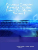 Corporate Computer Forensics Training System Text Manual Volume I