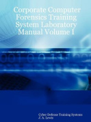 Corporate Computer Forensics Training System Laboratory Manual Volume I
