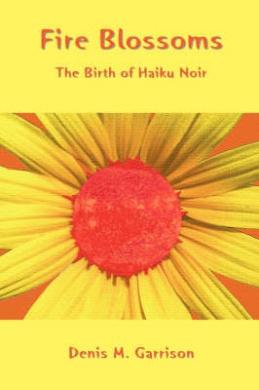 Fire Blossoms: The Birth of Haiku Noir