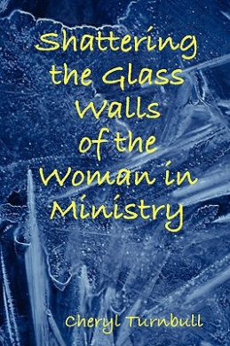 Shattering the Glass Walls of the Woman in Ministry