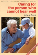 Caring for the Person Who Cannot Hear Well