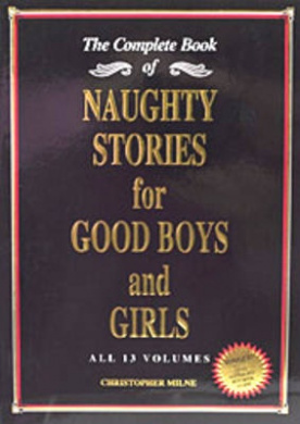 Naughty Stories for Good Boys and Girls: The Complete Book of All 13 Volumes