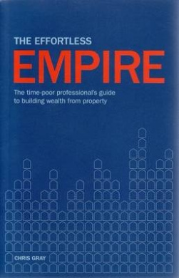 The Effortless Empire: The Time-poor Professional's Guide to Building Wealth from Property