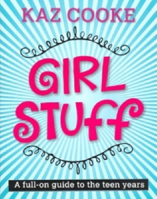 Girl Stuff: A Full-on Guide to the Teen Years