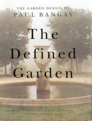 The Defined Garden: Garden Design of Paul Bangay