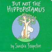 But Not the Hippopotamus [Board Book]