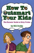 How to Outsmart Your Kids