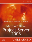 Microsoft Office Project Server 2003 Unleashed [With CDROM]