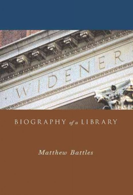 Widener: Biography of a Library (Harvard College Library)