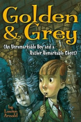 Golden & Grey (an Unremarkable Boy and a Rather Remarkable Ghost) (Golden & Grey