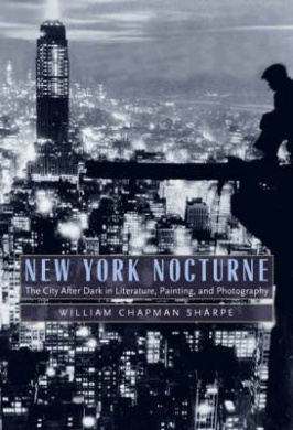 New York Nocturne: The City After Dark in Literature, Painting, and Photography, 1850-1950