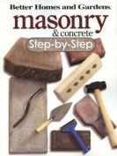 Better Homes and Gardens Masonry and Concrete Step-By-Step