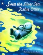 Swim the Silver Sea, Joshie Otter