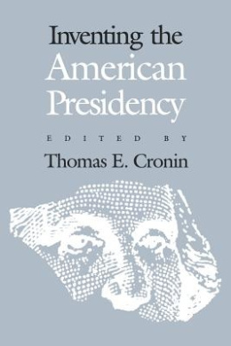 Inventing the American Presidency