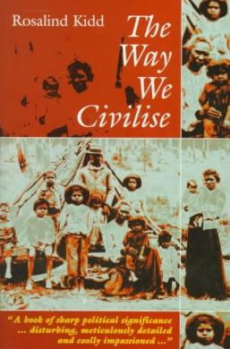 The Way We Civilise: Aboriginal Affairs - the Untold Story