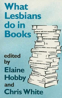 What Lesbians Do in Books: Essays on Lesbian Sensibilities in Literature