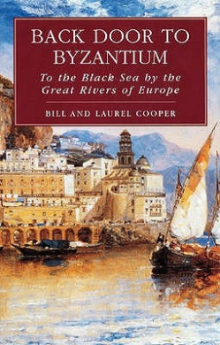 Back Door to Byzantium: To the Black Sea by the Great Rivers of Europe