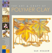 The Art and Craft of Polymer Clay
