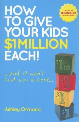 How to Give Your Kids $1M Each: ... and It Won't Cost You a Cent...second Edition
