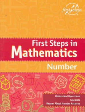 First Steps in Mathematics: Understand Operations, Calculate, Reason About Number Patterns (First Steps S.)