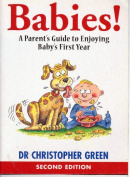 Babies!: a Parent's Guide to Enjoying Baby's First Year