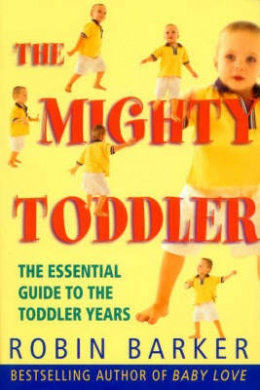 The Mighty Toddler: The Growth and Development of Your Toddler