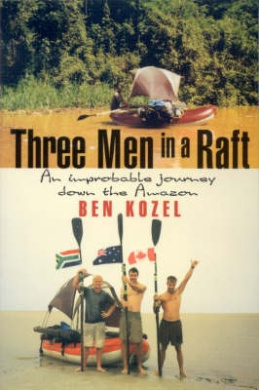 Three Men in a Raft: an Improbable Journey down the Amazon