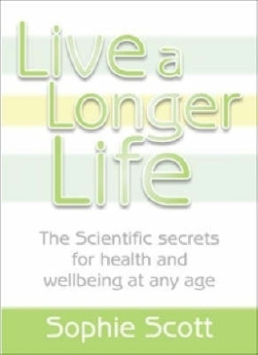 Live A Longer Life: The Scientific Secrets for Health and Wellbeing at Any Age