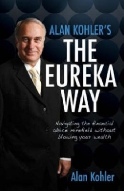 Alan Kohler's the Eureka Way: Navigating the Financial Minefield without Blowing Your Wealth