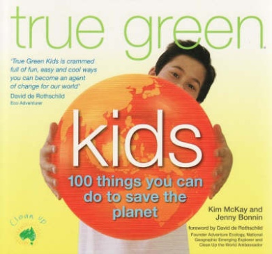 True Green Kids: 100 Things You Can Do to Help Fix the Planet