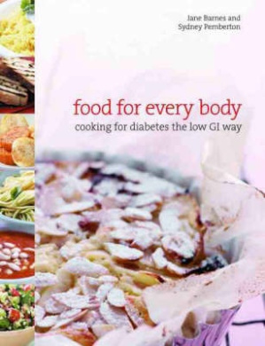 Food for Every Body: Cooking for diabetes the low-GI way (The Hungry Student)