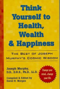 Think Yourself to Health, Wealth and Happiness