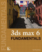 3ds Max 6 Fundamentals [With CDROM]