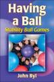 Ball Dynamics BOK-HAV Having A Ball - Stability Ball Games for Kids by John Byl