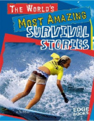The World's Most Amazing Survival Stories