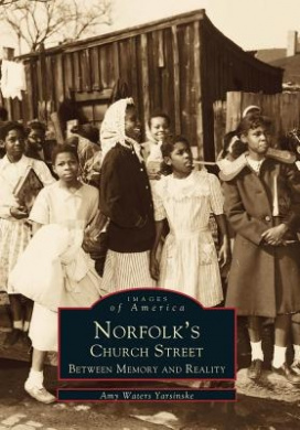 Norfolk's Church Street:: Between Memory and Reality (Images of America (Arcadia Publishing))